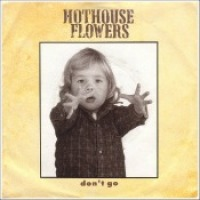 "Hothouse Flowers - ""Don't Go"""