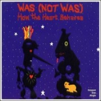 "Was (Not Was) - ""How The Heart Behaves"""