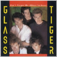 "Glass Tiger - ""Don't Forget Me (When I'm Gone)"""