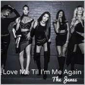 "The Janes - ""Love Me Til I'm Me Again"""