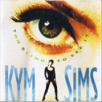"""Kym Sims - """"Too Blind To See It"""""""