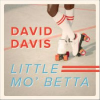 "David Davis - ""Little Mo' Betta"""