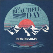 "Rob Drabkin - ""It's A Beautiful Day"""