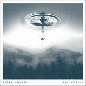 "Jazz Morley - ""Every Moment"""