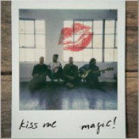 "MAGIC! - ""Kiss Me"""