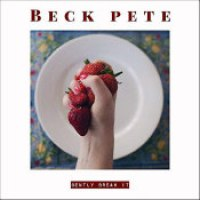 "Beck Pete - ""Gently Break It"""
