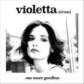 "Violetta Zironi - ""One More Goodbye"""