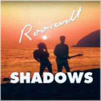 "Roosevelt - ""Shadows"""