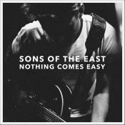 "Sons Of The East - ""Nothing Comes Easy"""