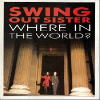 "Swing Out Sister - ""Where In The World?"""