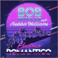 "Bob Sinclar ft. Robbie Williams - ""Electrico Romantico"""