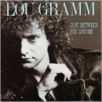 "Lou Gramm - ""Just Between You And Me"""