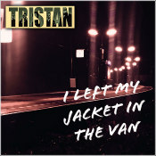 "Tristan - ""I Left My Jacket In The Van"""