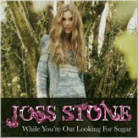 "Joss Stone - ""While You're Out Looking For Sugar"""