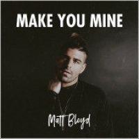 "Matt Bloyd - ""Make You Mine"""