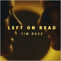 "Tim Rose - ""Left On Read"""