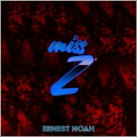 "Ernest Noah - ""Miss Z"""