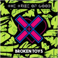 "The Tribe Of Good - ""Broken Toys"""