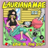 "Lauriana Mae - ""Love To The City"""