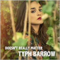 "Typh Barrow - ""Doesn't Really Matter"""