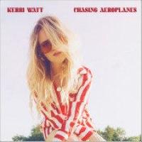 "Kerri Watt - ""Chasing Aeroplanes"""