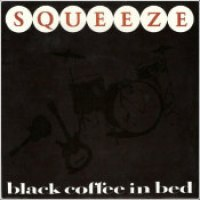"Squeeze - ""Black Coffee In Bed"""