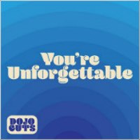 "Dojo Cuts - ""You're Unforgettable"""