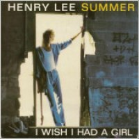 "Henry Lee Summer - ""I Wish I Had A Girl"""