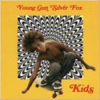 "Young Gun Silver Fox - ""Kids"""