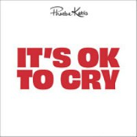 "Phoebe Katis - ""It's OK To Cry"""
