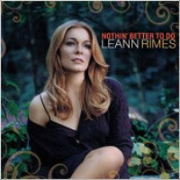 "LeAnn Rimes - ""Nothin' Better To Do"""