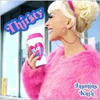 "Jasmine Kara - ""Thirsty"""