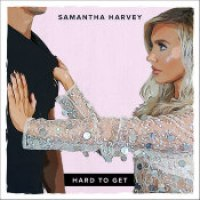 "Samantha Harvey - ""Hard To Get"""