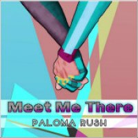 "Paloma Rush - ""Meet Me There"""