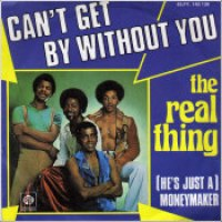 "The Real Thing - ""Can't Get By Without You"""