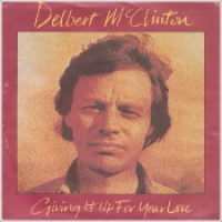 "Delbert McClinton - ""Giving It Up For Your Love"""
