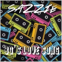 "Sazzie - ""80's Love Song"""