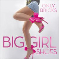 "Only Bricks - ""Big Girl Shoes"""