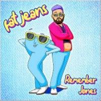 "Remember Jones - ""Fat Jeans"""