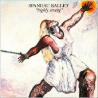 """Spandau Ballet - """"Highly Strung"""""""