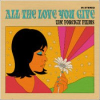 """The Foreign Films - """"All The Love You Give"""""""
