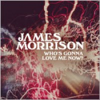 """James Morrison - """"Who's Gonna Love Me Now?"""""""
